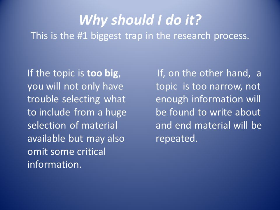Why should I do it. This is the #1 biggest trap in the research process.