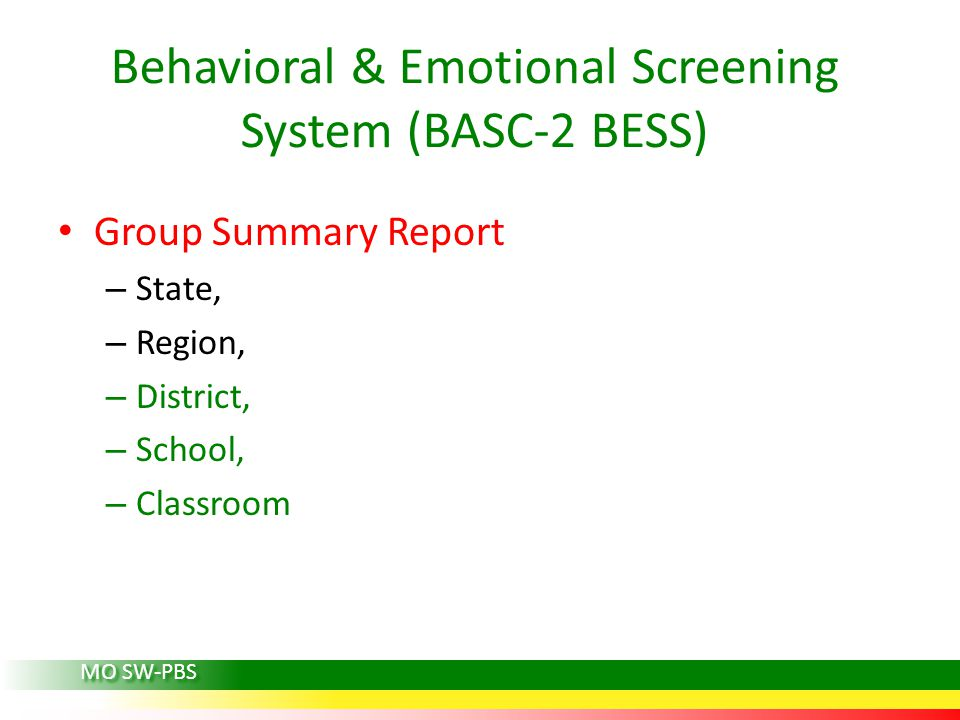 Group Summary Report – State, – Region, – District, – School, – Classroom Behavioral & Emotional Screening System (BASC-2 BESS) MO SW-PBS