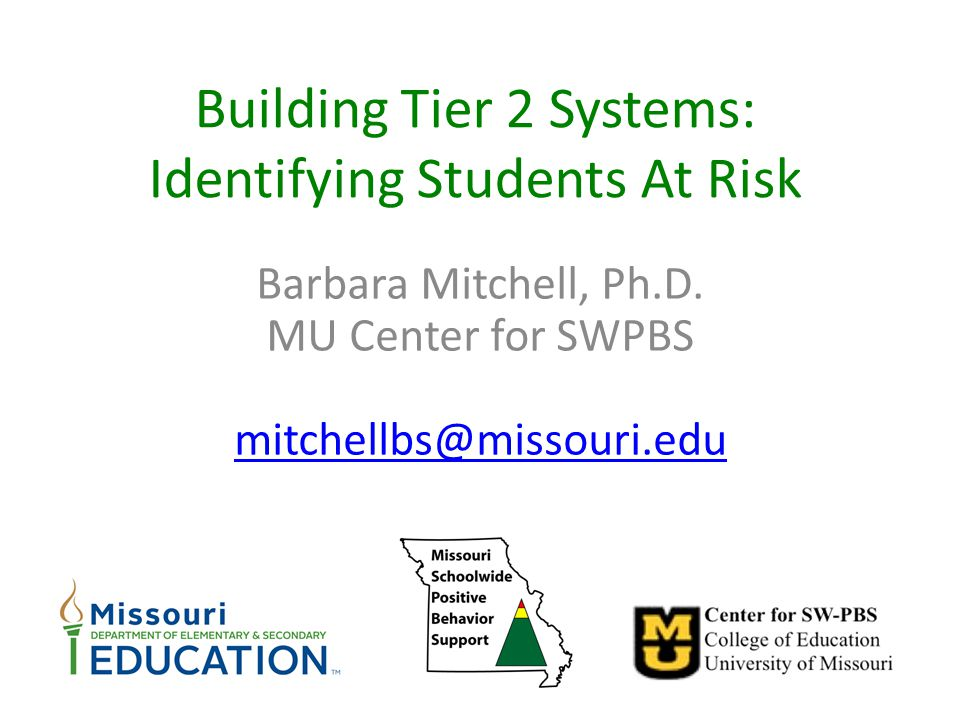 Building Tier 2 Systems: Identifying Students At Risk Barbara Mitchell, Ph.D.