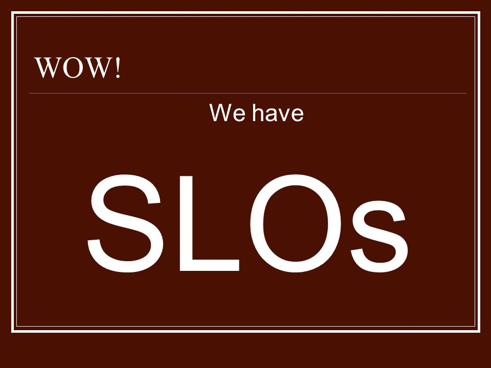 WOW! We have SLOs