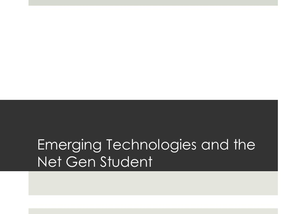Emerging Technologies and the Net Gen Student