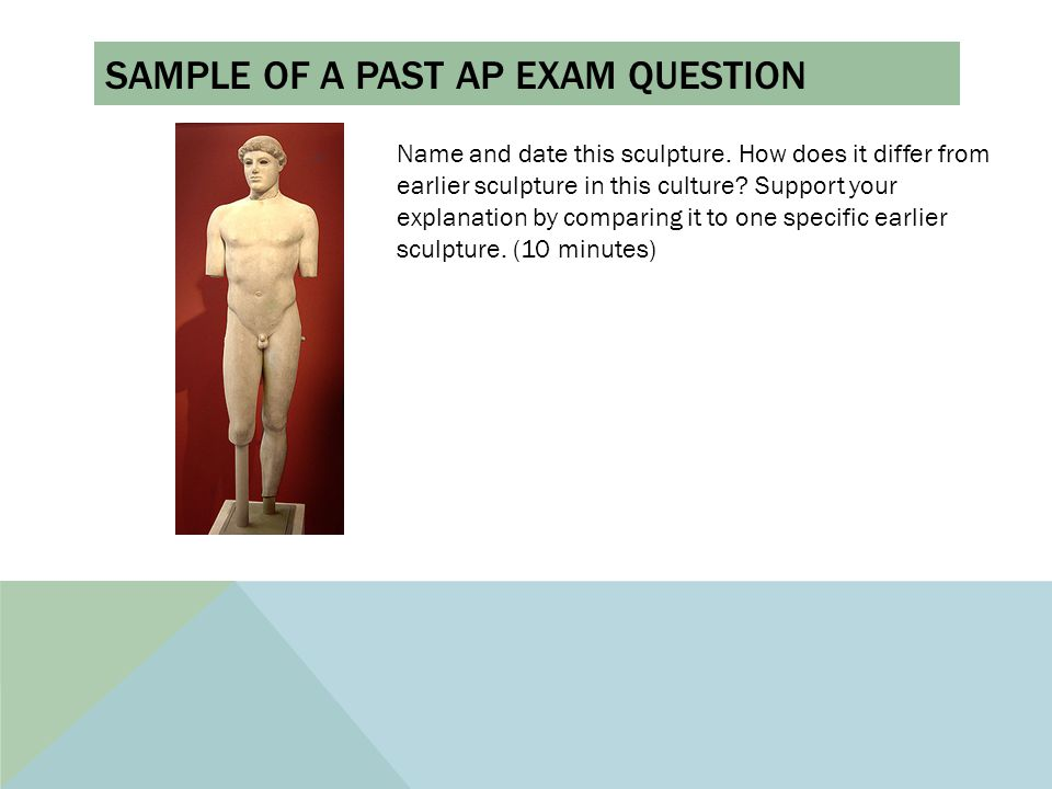 SAMPLE OF A PAST AP EXAM QUESTION Name and date this sculpture.
