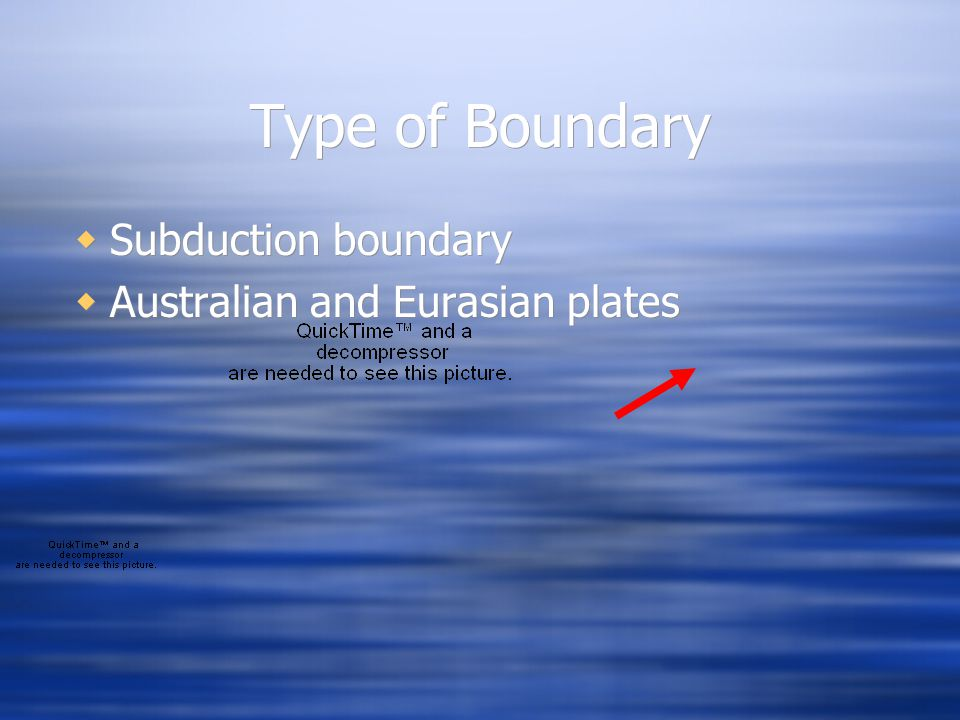 Type of Boundary  Subduction boundary  Australian and Eurasian plates  Subduction boundary  Australian and Eurasian plates