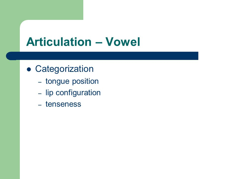 Articulation – Vowel Categorization – tongue position – lip configuration – tenseness