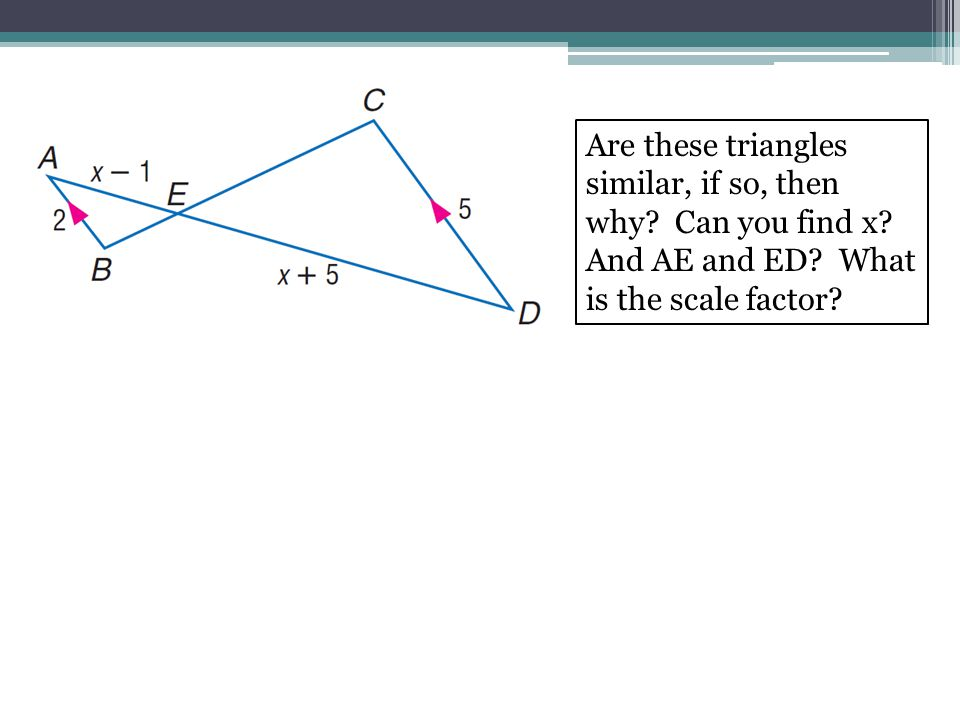 Are these triangles similar, if so, then why. Can you find x.