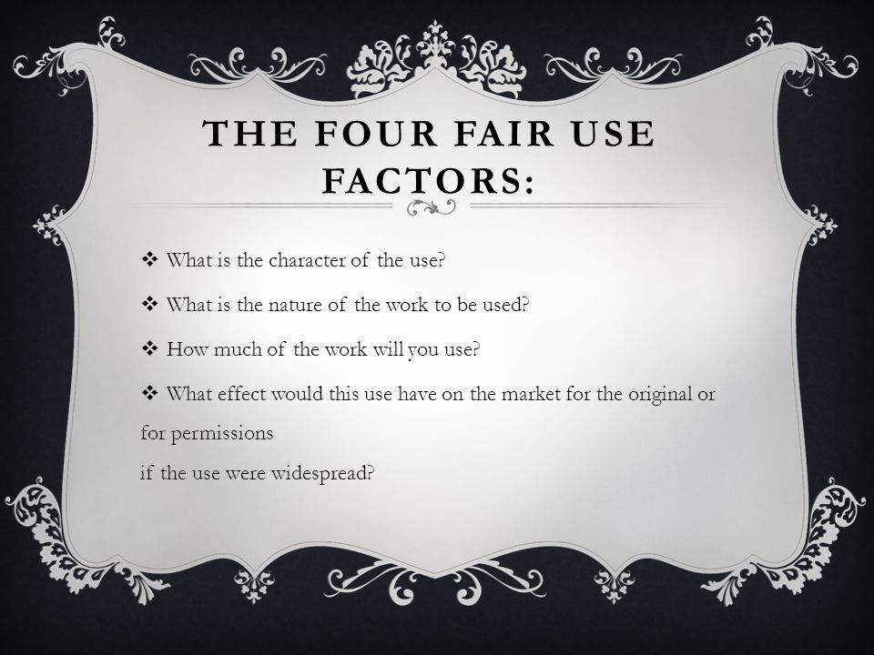 THE FOUR FAIR USE FACTORS:  What is the character of the use.