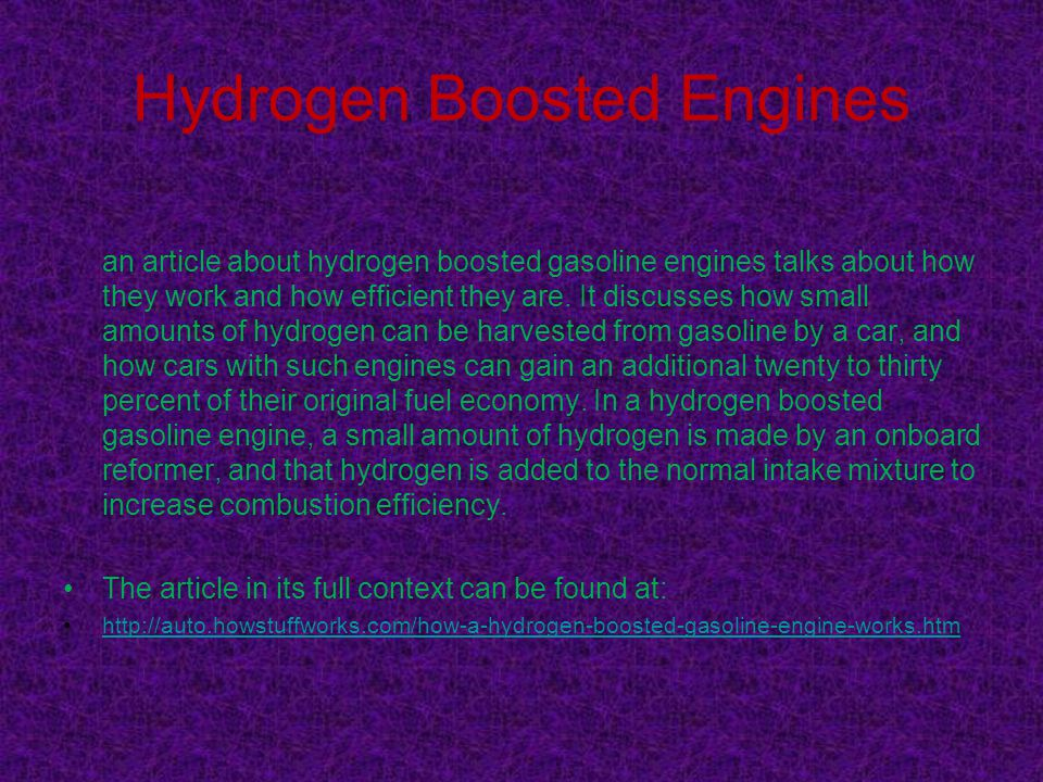Hydrogen Boosted Engines an article about hydrogen boosted gasoline engines talks about how they work and how efficient they are.