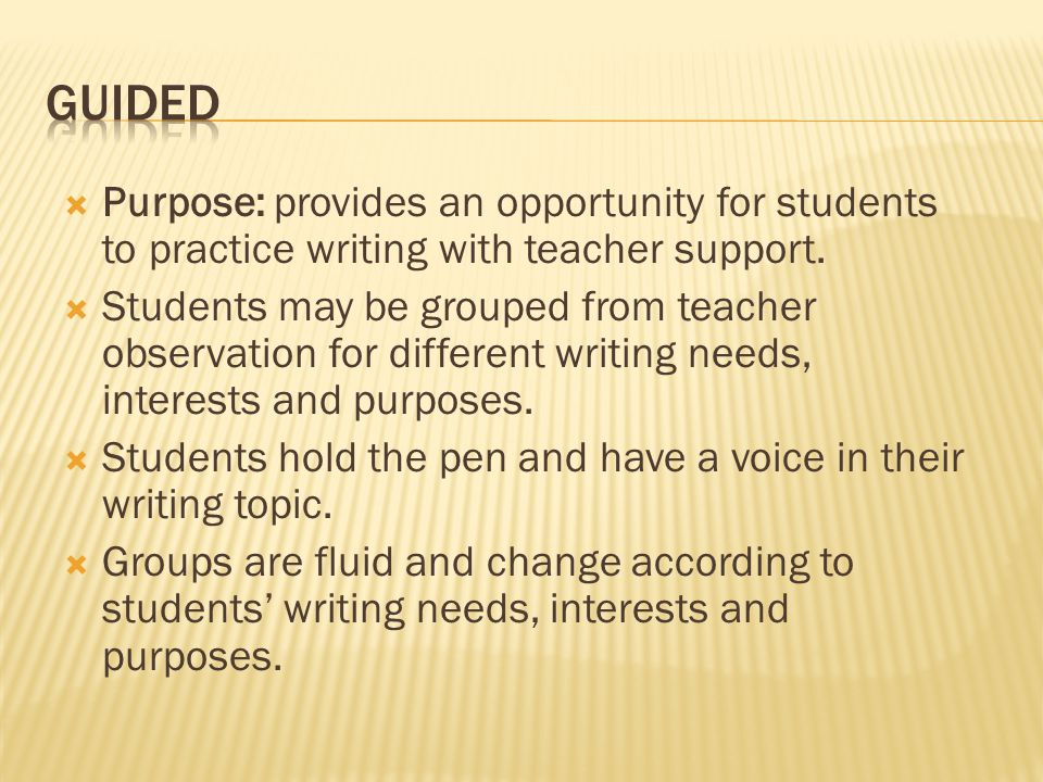  Purpose: provides an opportunity for students to practice writing with teacher support.