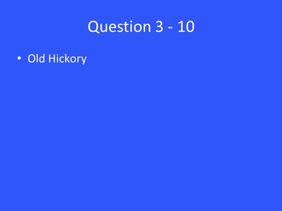 Question 3 - 10 Old Hickory