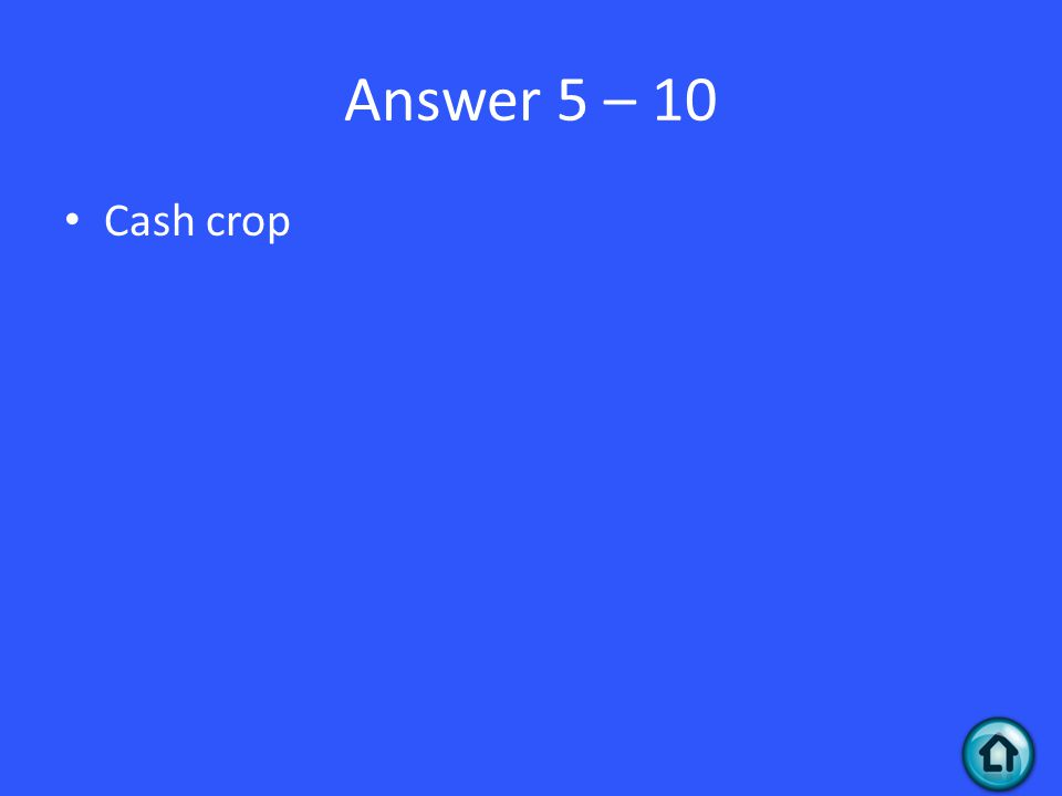 Answer 5 – 10 Cash crop