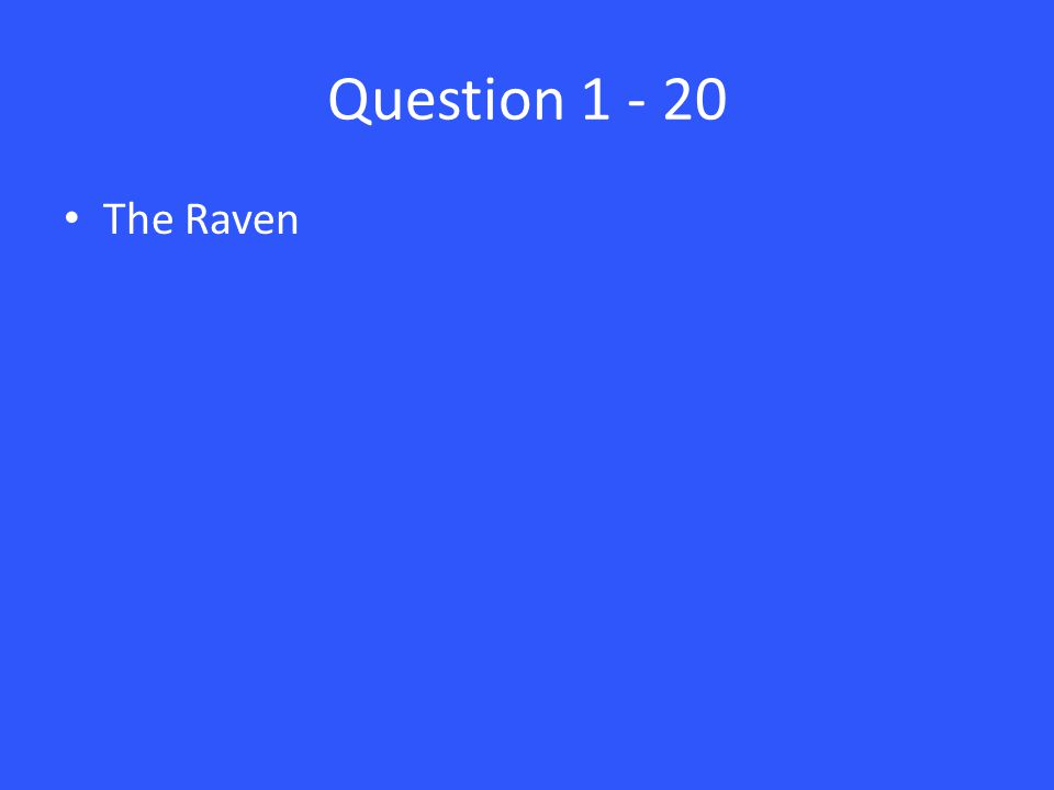 Question 1 - 20 The Raven