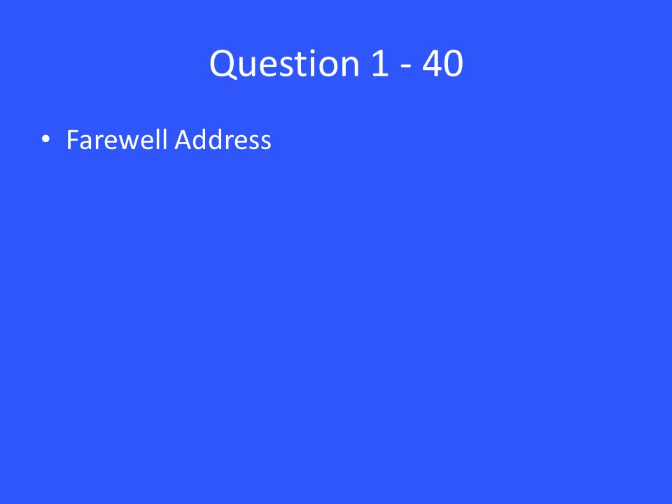 Question 1 - 40 Farewell Address