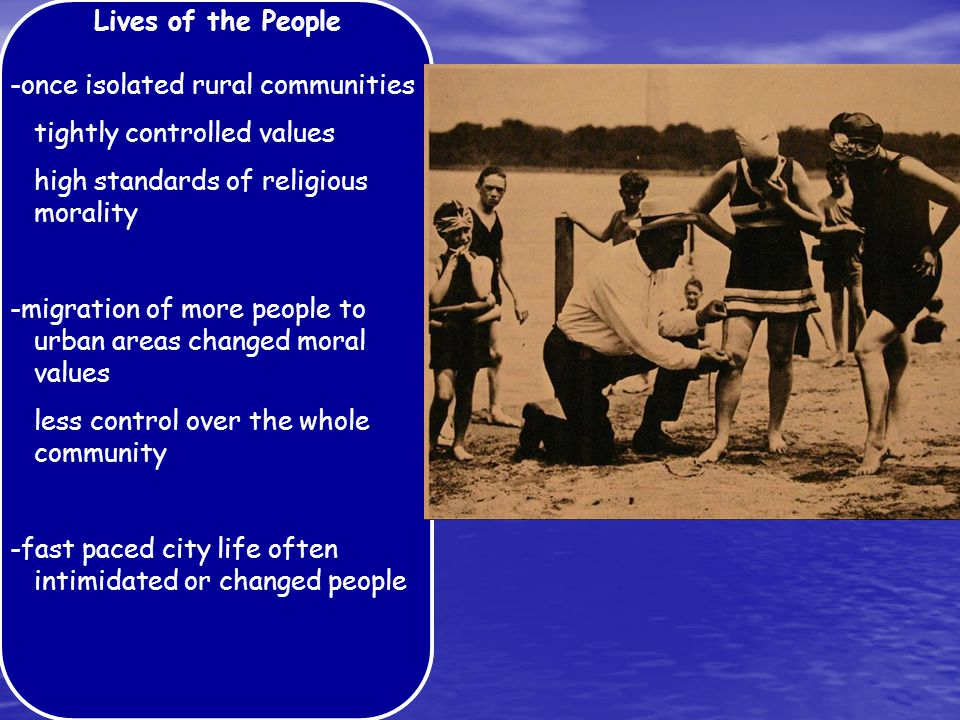 Lives of the People -once isolated rural communities tightly controlled values high standards of religious morality -migration of more people to urban areas changed moral values less control over the whole community -fast paced city life often intimidated or changed people