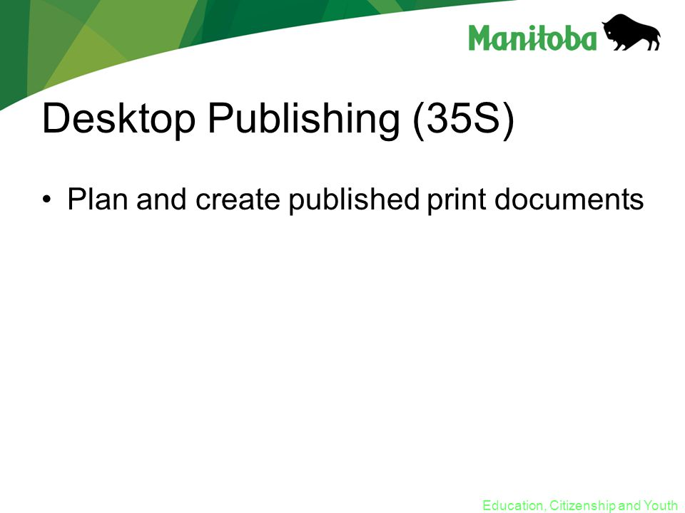 Education, Citizenship and Youth Desktop Publishing (35S) Plan and create published print documents