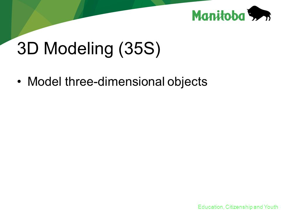 Education, Citizenship and Youth 3D Modeling (35S) Model three-dimensional objects