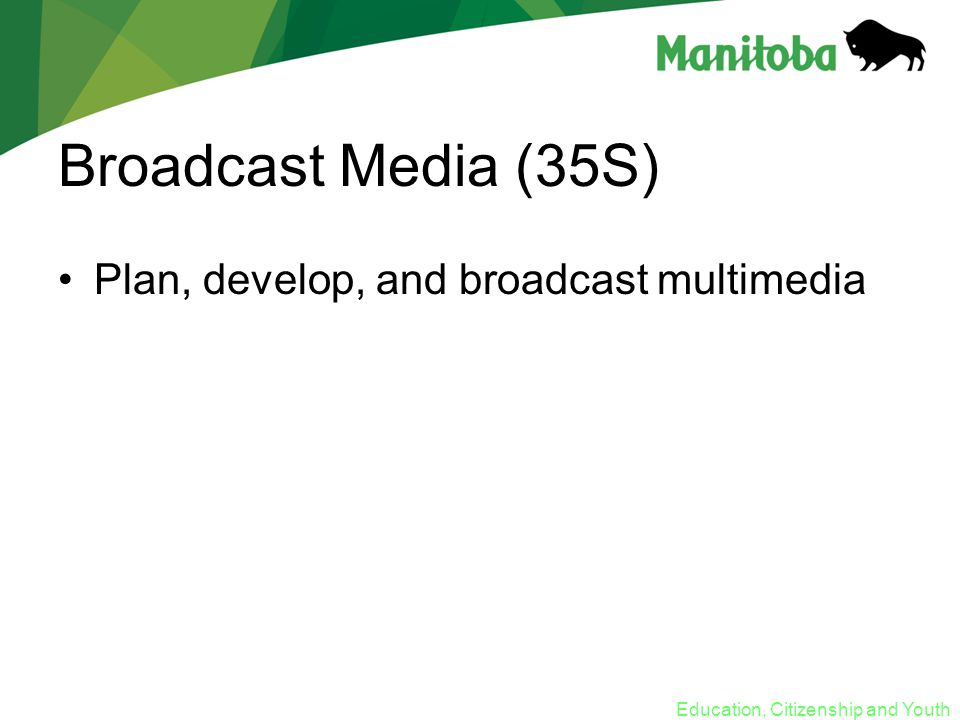Education, Citizenship and Youth Broadcast Media (35S) Plan, develop, and broadcast multimedia