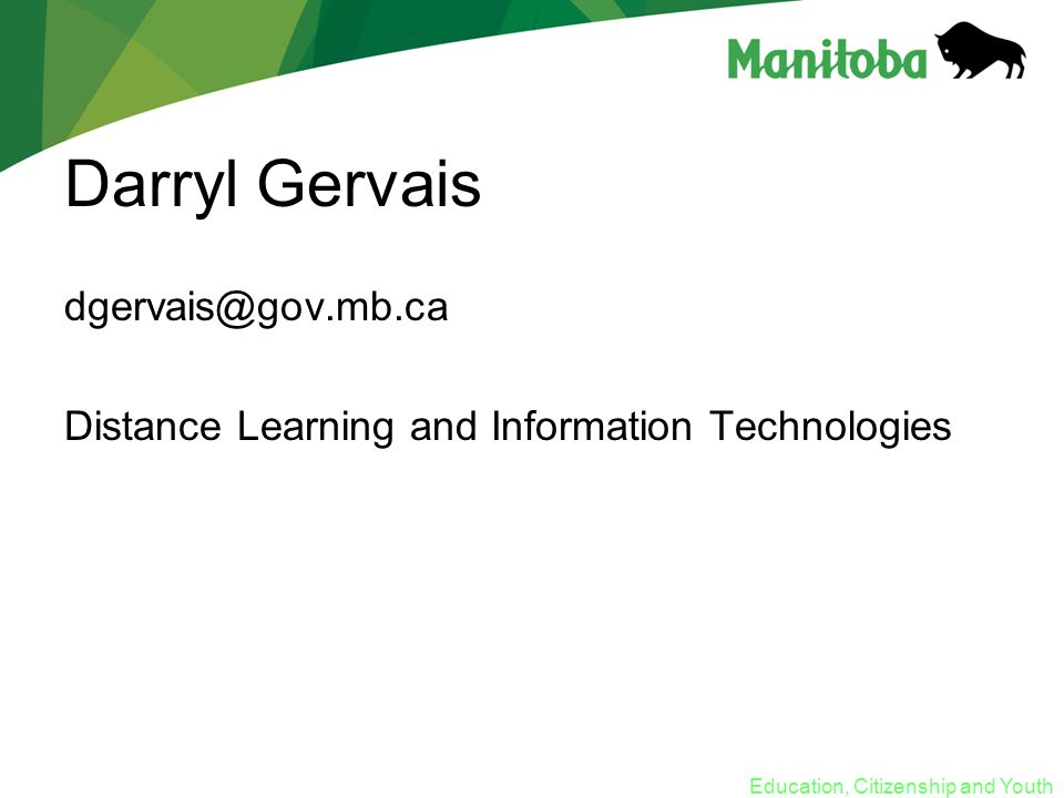 Darryl Gervais dgervais@gov.mb.ca Distance Learning and Information Technologies