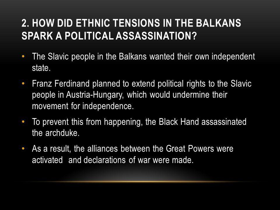 2. HOW DID ETHNIC TENSIONS IN THE BALKANS SPARK A POLITICAL ASSASSINATION.