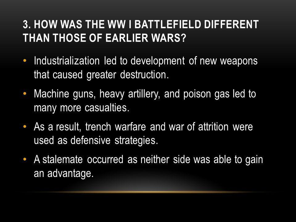 3. HOW WAS THE WW I BATTLEFIELD DIFFERENT THAN THOSE OF EARLIER WARS.