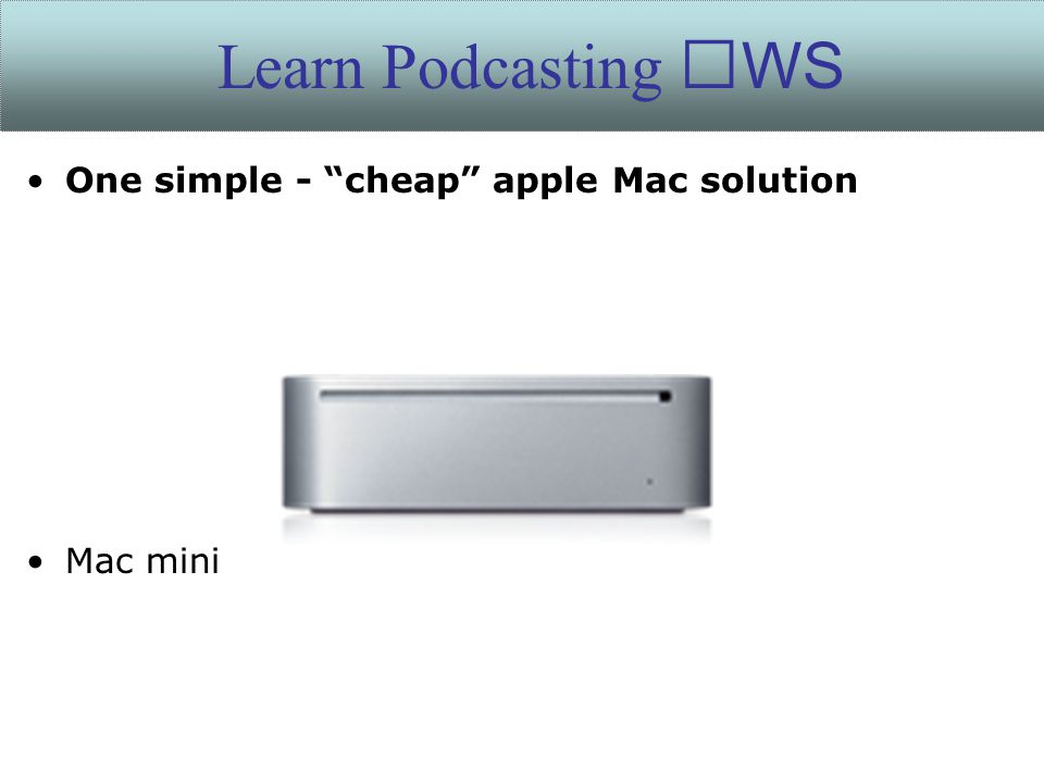One simple - cheap apple Mac solution Mac mini Learn Podcasting WS