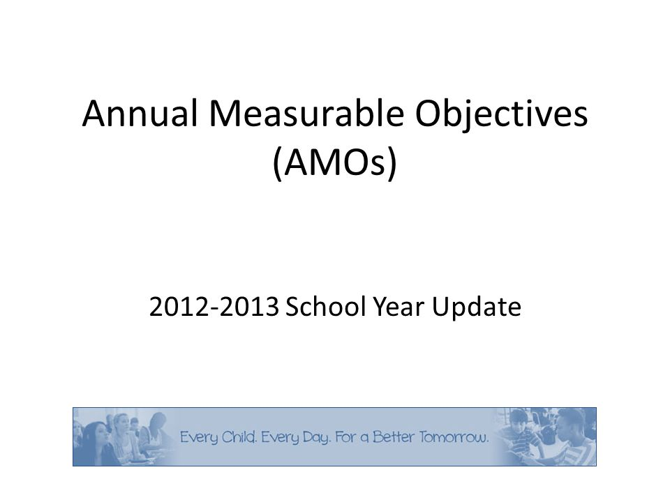 Annual Measurable Objectives (AMOs) 2012-2013 School Year Update
