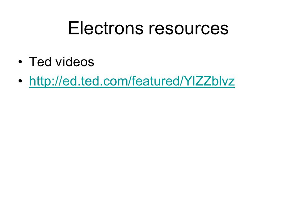 Electrons resources Ted videos http://ed.ted.com/featured/YlZZblvz