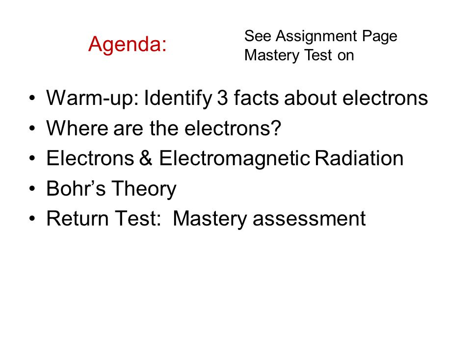 Agenda: Warm-up: Identify 3 facts about electrons Where are the electrons.