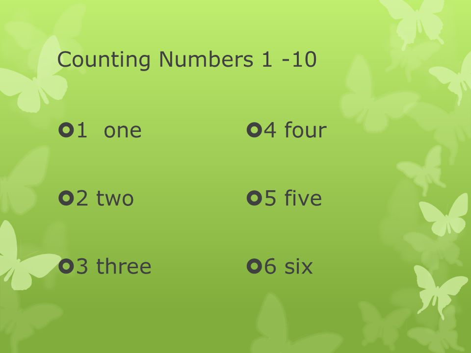 Counting Numbers 1 -10  1 one  2 two  3 three  4 four  5 five  6 six