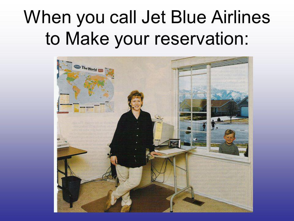 When you call Jet Blue Airlines to Make your reservation: