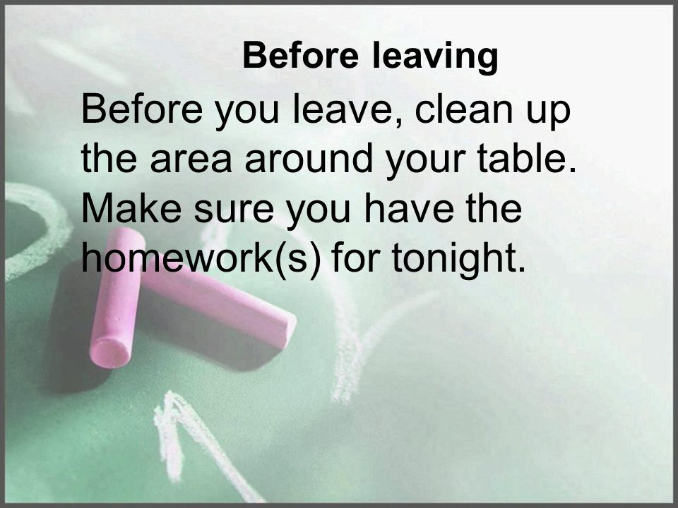 Before leaving Before you leave, clean up the area around your table.