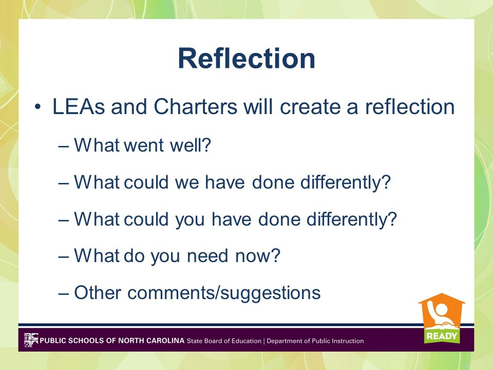 Reflection LEAs and Charters will create a reflection –What went well.