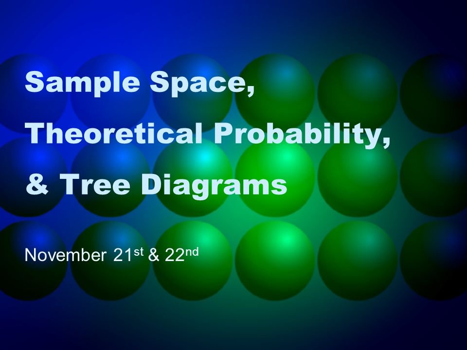 Sample Space, Theoretical Probability, & Tree Diagrams November 21 st & 22 nd