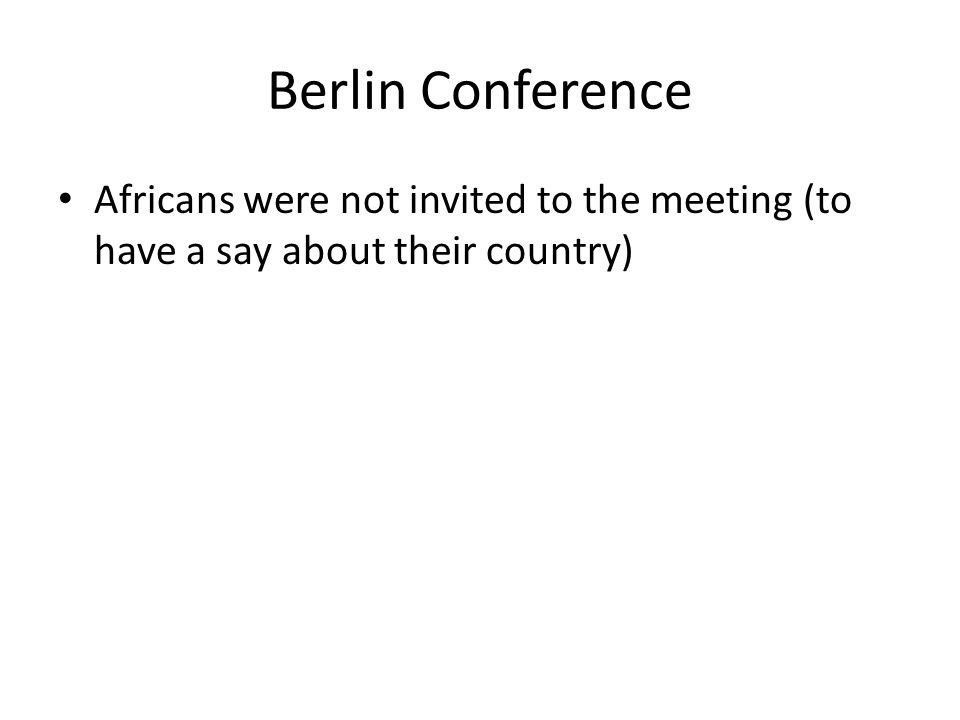 Berlin Conference Africans were not invited to the meeting (to have a say about their country)