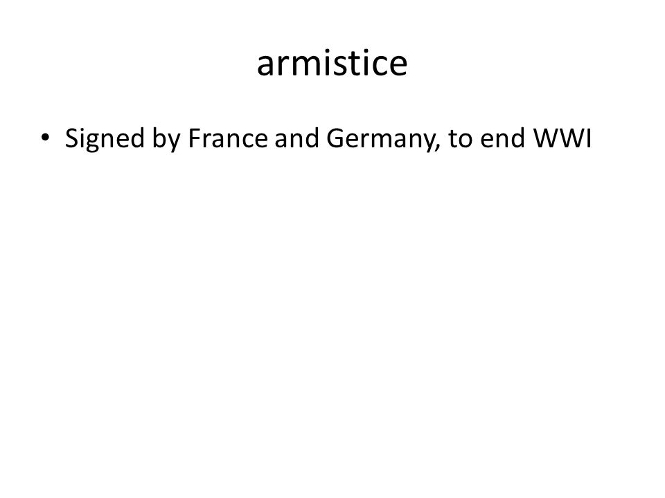 armistice Signed by France and Germany, to end WWI