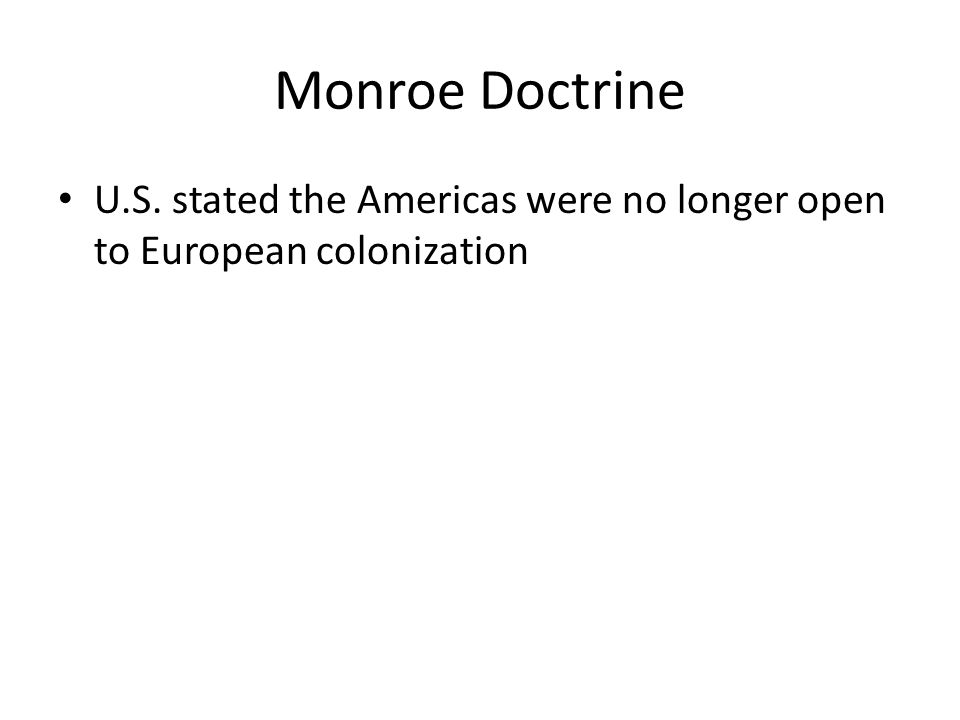 Monroe Doctrine U.S. stated the Americas were no longer open to European colonization