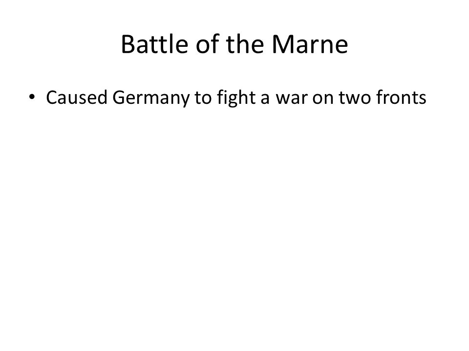 Battle of the Marne Caused Germany to fight a war on two fronts