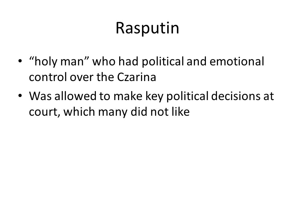 Rasputin holy man who had political and emotional control over the Czarina Was allowed to make key political decisions at court, which many did not like