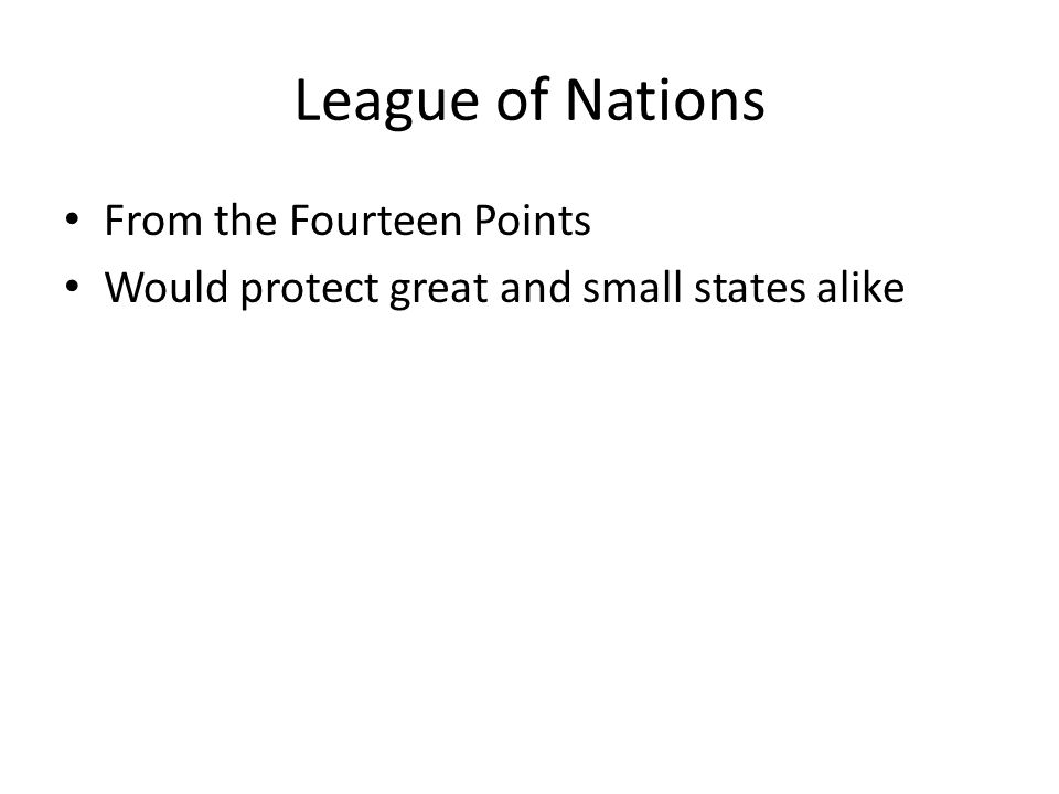 League of Nations From the Fourteen Points Would protect great and small states alike