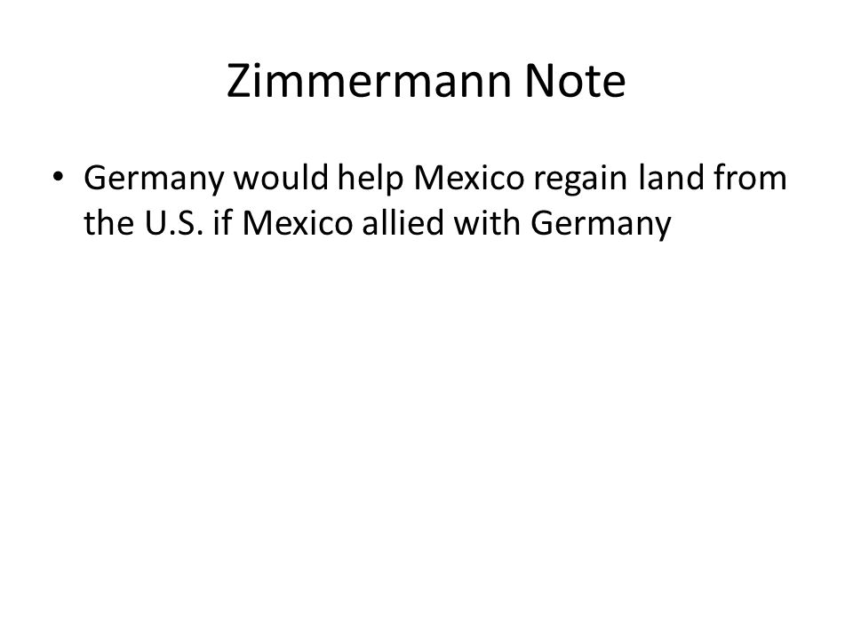 Zimmermann Note Germany would help Mexico regain land from the U.S. if Mexico allied with Germany