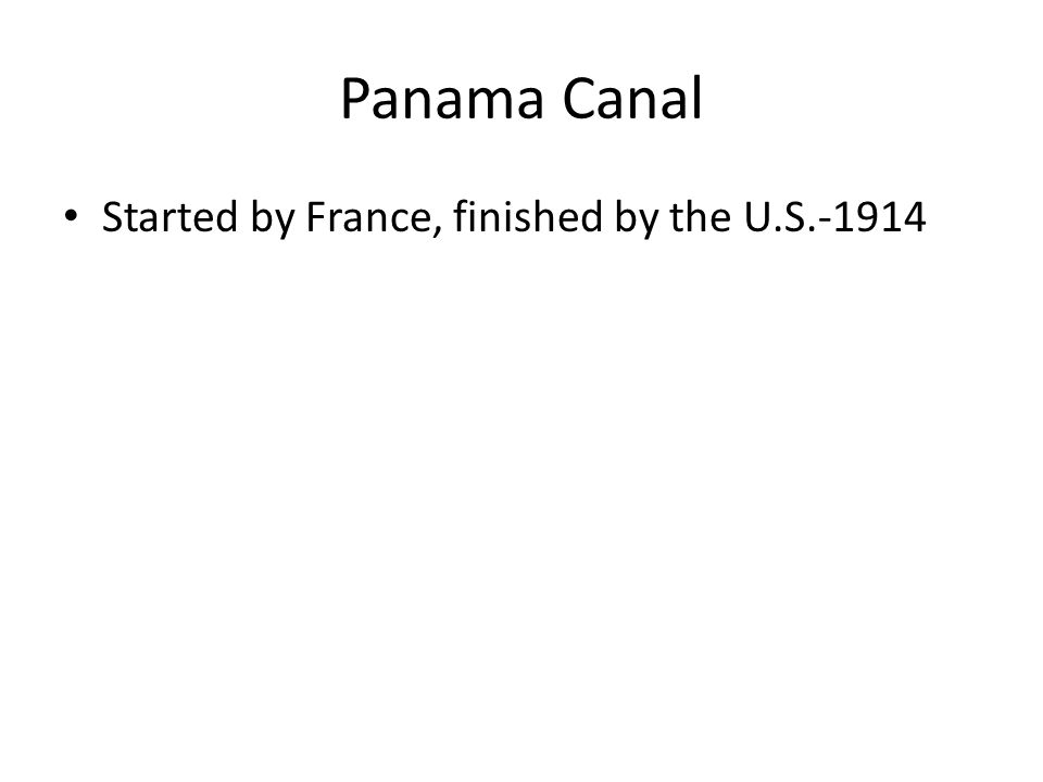 Panama Canal Started by France, finished by the U.S.-1914