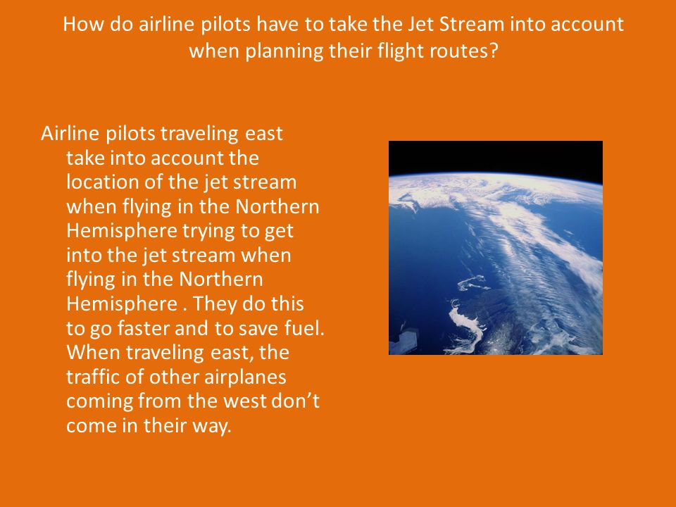 How do airline pilots have to take the Jet Stream into account when planning their flight routes.