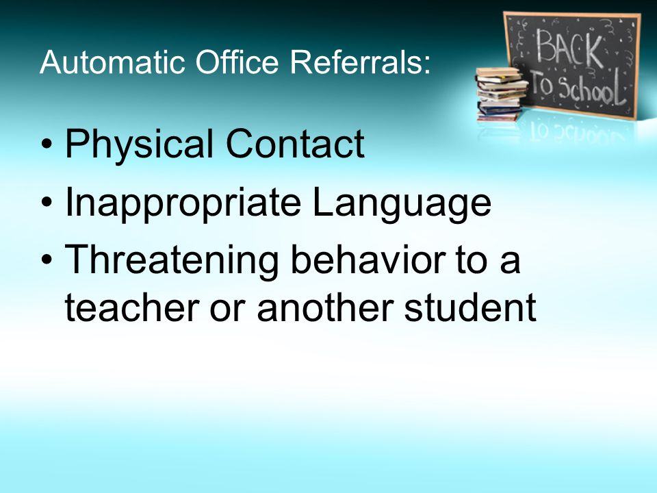 Automatic Office Referrals: Physical Contact Inappropriate Language Threatening behavior to a teacher or another student