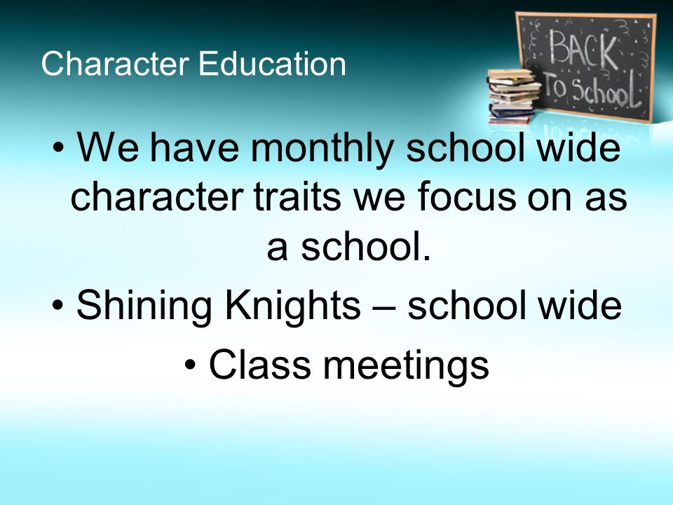 Character Education We have monthly school wide character traits we focus on as a school.