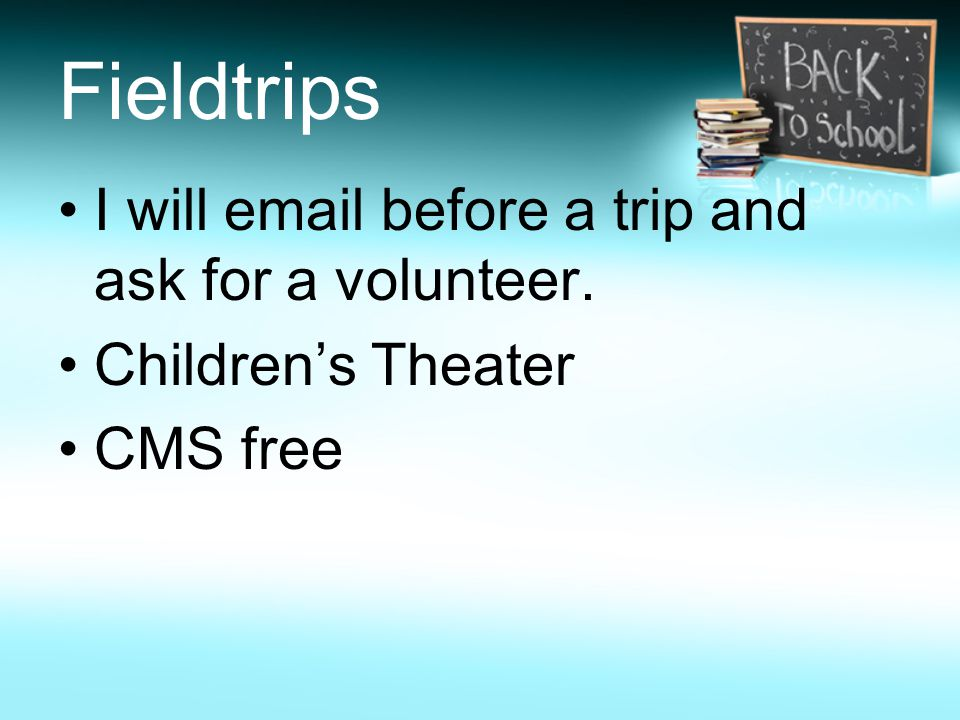 Fieldtrips I will email before a trip and ask for a volunteer. Children's Theater CMS free