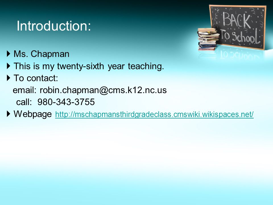 Introduction:  Ms. Chapman  This is my twenty-sixth year teaching.