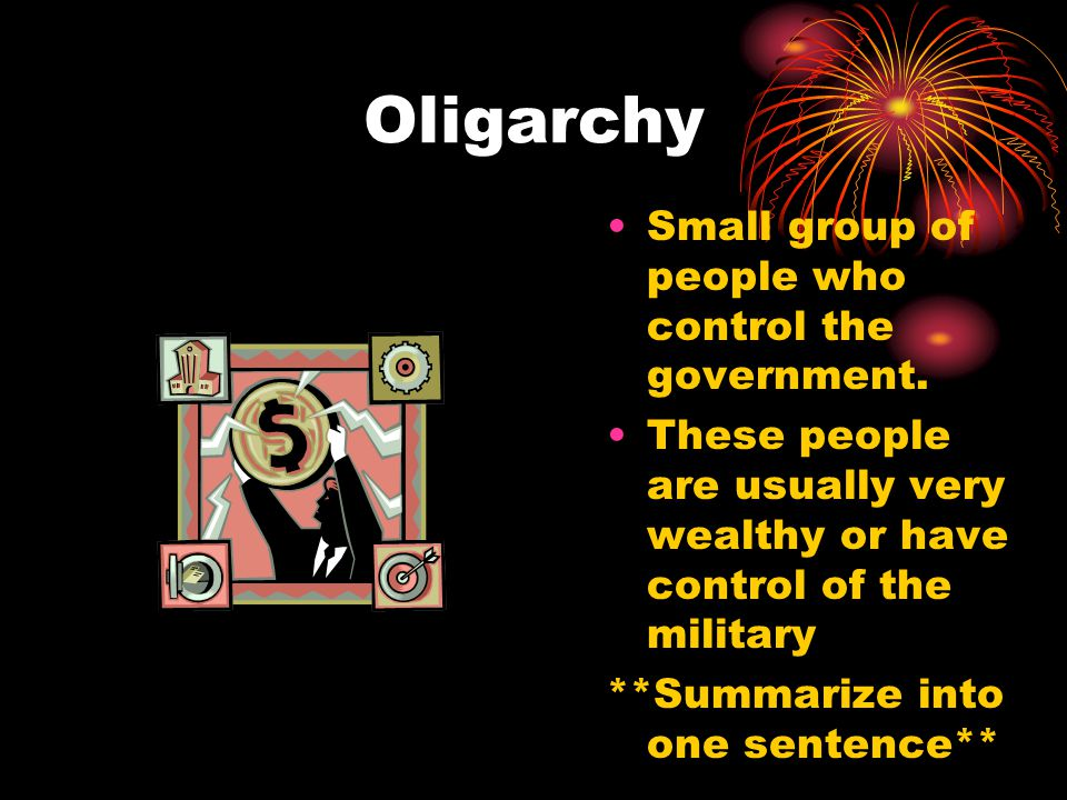 Oligarchy Small group of people who control the government.