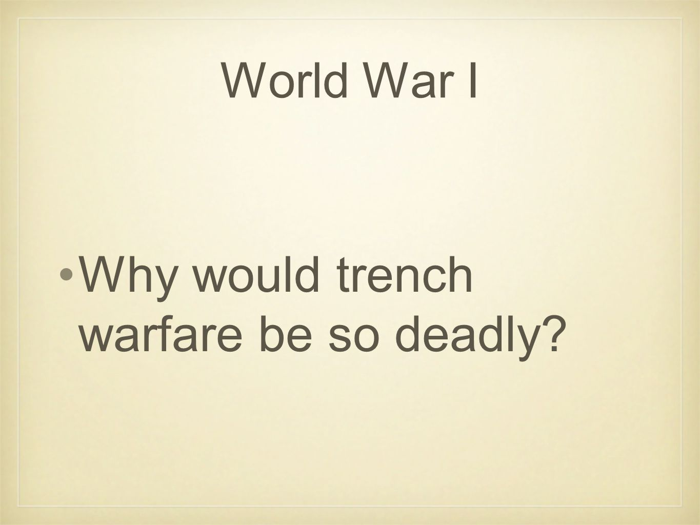 World War I Why would trench warfare be so deadly