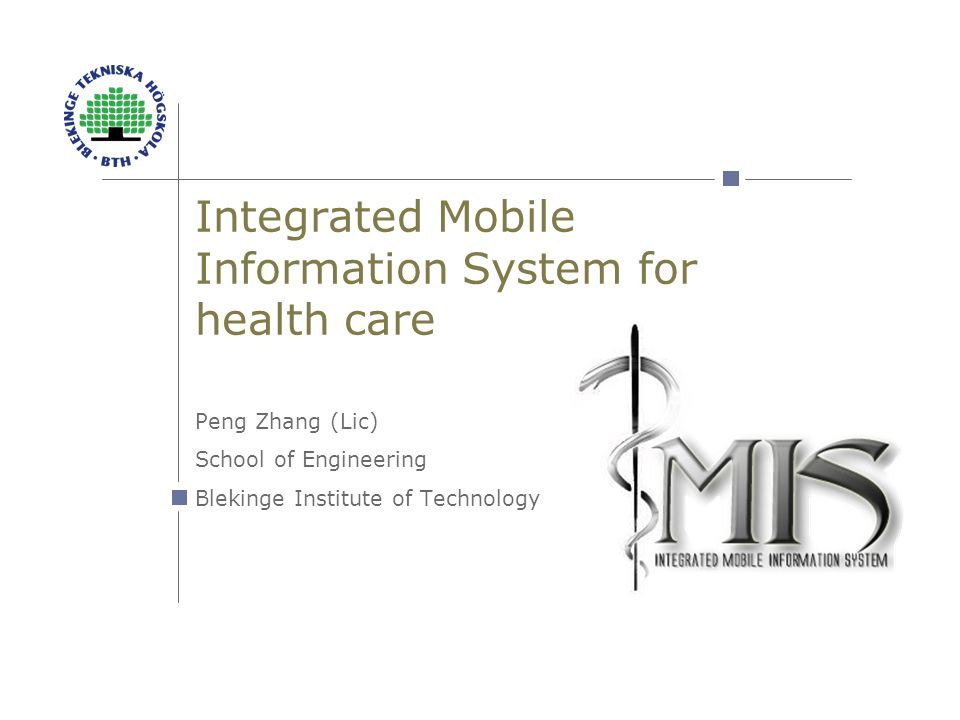 Integrated Mobile Information System for health care Peng Zhang (Lic) School of Engineering Blekinge Institute of Technology