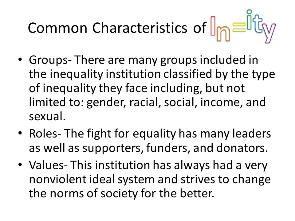 Common Characteristics of hdkdhdk Groups- There are many groups included in the inequality institution classified by the type of inequality they face including, but not limited to: gender, racial, social, income, and sexual.