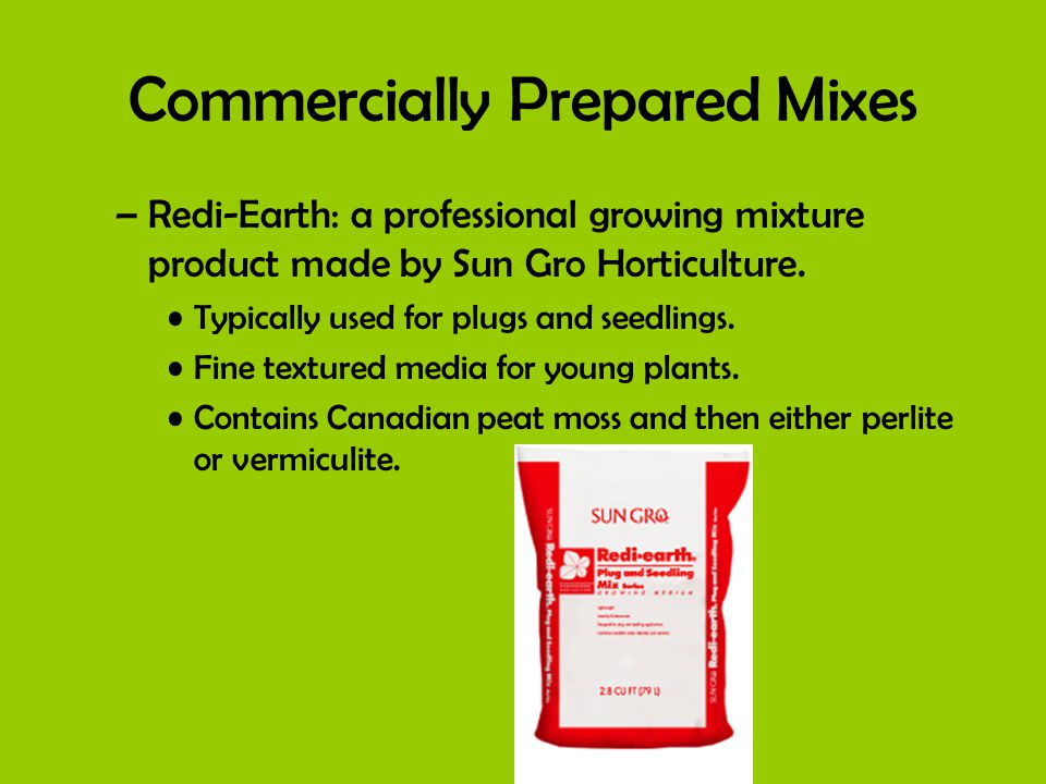 Commercially Prepared Mixes –Redi-Earth: a professional growing mixture product made by Sun Gro Horticulture.